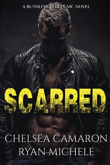 Scarred (Ruthless Rebels MC #3) - Ruthless Rebels MC, #3 ebook by Ryan Michele,Chelesa Camaron