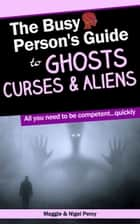 The Busy Person's Guide To Ghosts, Curses & Aliens ebook by Maggie Percy, Nigel Percy