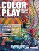 Color Play - Expanded & Updated • Over 100 New Quilts • Transparency, Luminosity, Depth & More ebook by Joen Wolfrom