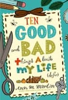 Ten Good and Bad Things About My Life (So Far) ebook by Ann M. Martin