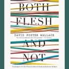 Both Flesh and Not - Essays audiobook by David Foster Wallace
