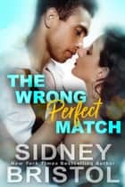 The Wrong Perfect Match ebook by Sidney Bristol