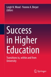 Success in Higher Education - Transitions to, within and from University ebook by Leigh N. Wood,Yvonne A. Breyer
