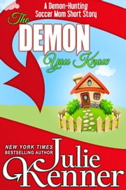 The Demon You Know - A Demon-Hunting Soccer Mom Story ebook by Julie Kenner,J. Kenner