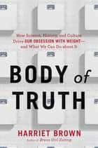 Body of Truth ebook by Harriet Brown