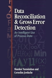 Data Reconciliation and Gross Error Detection: An Intelligent Use of Process Data ebook by Narasimhan, Ph.D. (Ch.E.), Dr. Shankar