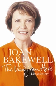 The View from Here ebook by Joan Bakewell