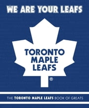 We Are Your Leafs - The Toronto Maple Leafs Book of Greats ebook by Michael Ulmer