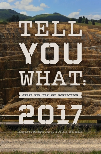 Tell You What - Great New Zealand Nonfiction 2017 ebook by Susanna Andrew