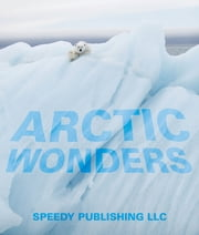 Arctic Wonders ebook by Speedy Publishing