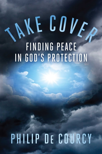 Take Cover - Finding Peace in God's Protection ebook by Philip De Courcy