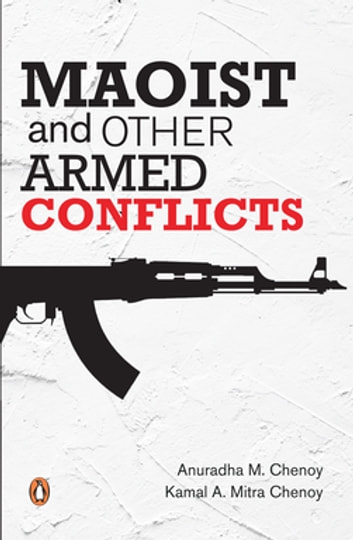 Maoist and other Armed Conflicts ebook by Anuradha M Chenoy,Kamal A Mitra Chenoy