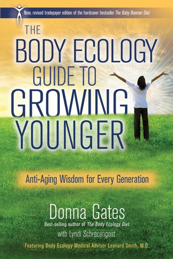 The Body Ecology Guide to Growing Younger ebook by Donna Gates,Lyndi Schrecengost