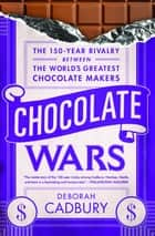 Chocolate Wars ebook by Deborah Cadbury