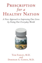 Prescription for a Healthy Nation - A New Approach to Improving Our Lives by Fixing Our Everyday World ebook by Tom Farley,Deb Cohen