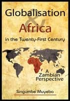 Globalisation and Africa in the Twenty-First Century ebook by Singumbe Muyeba