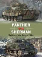 Panther vs Sherman - Battle of the Bulge 1944 ebook by Steven J. Zaloga, Howard Gerrard, Jim Laurier