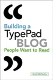 Building a TypePad Blog People Want to Read ebook by Scott McNulty
