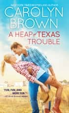 A Heap of Texas Trouble 電子書 by Carolyn Brown