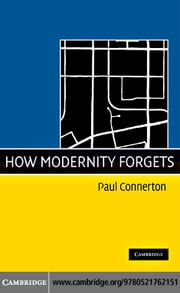 How Modernity Forgets ebook by Connerton, Paul