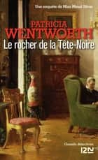 Le rocher de la Tête-Noire ebook by Sophie VINCENT, Patricia WENTWORTH