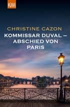 Kommissar Duval – Abschied von Paris ebook by Christine Cazon