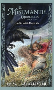 The Mistmantle Chronicles, Book Four: Urchin and the Raven War ebook by M.I. McAllister