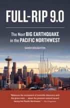 Full-Rip 9.0 - The Next Big Earthquake in the Pacific Northwest ebook by Sandi Doughton