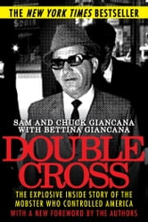 Double Cross - The Explosive Inside Story of the Mobster Who Controlled America ebook by Sam Giancana,Chuck Giancana