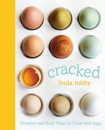Cracked - Creative and Easy Ways to Cook with Eggs ebook by Linda Tubby