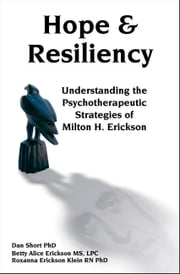 Hope & Resiliency - Understanding the psychotherapeutic strategies of Milton H Erickson MD ebook by Dan Short,Betty Alice Erickson,Roxanna Erickson Klein
