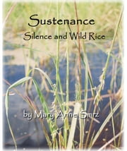 Sustenance, Silence and Wild Rice ebook by Kobo.Web.Store.Products.Fields.ContributorFieldViewModel