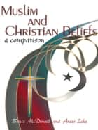 Muslim and Christian Beliefs: A Comparison ebook by Anees  Zaka,Bruce  McDowell