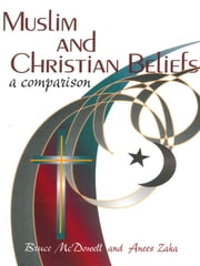 Muslim and Christian Beliefs: A Comparison ebook by Bruce  McDowell ,Anees  Zaka
