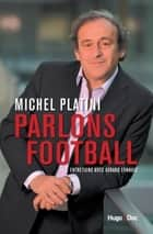 Parlons football ebook by Michel Platini, Gerard Ernault