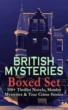 BRITISH MYSTERIES Boxed Set: 350+ Thriller Novels, Murder Mysteries & True Crime Stories - Sherlock Holmes, Hercule Poirot Cases, P. C. Lee Series, Father Brown Stories, Dr. Thorndyke Series, Bulldog Drummond Adventures, Hamilton Cleek Cases, Eugéne Valmont Stories and many more ebook by Agatha Christie, Edgar Wallace, Arthur Conan Doyle,...