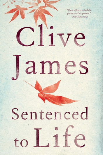 Sentenced to Life: Poems ebook by Clive James
