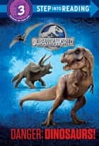 Danger: Dinosaurs! (Jurassic World) ebook by Courtney Carbone, Random House