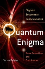 Quantum Enigma : Physics Encounters Consciousness - Physics Encounters Consciousness ebook by Bruce Rosenblum;Fred Kutter