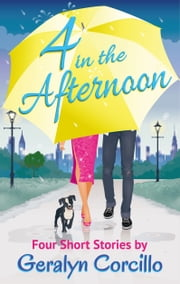 4 in the Afternoon - Four Romantic Comedy Short Stories ebook by Geralyn Corcillo