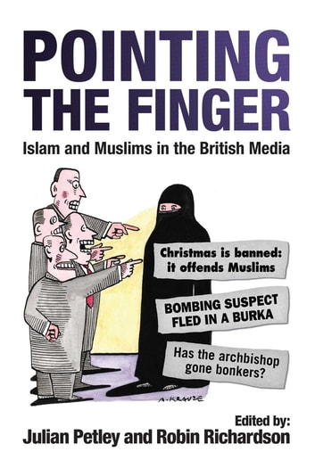 Pointing the Finger - Islam and Muslims in the British Media ebook by Julian Petley,Robin Richardson