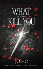 What Doesn't Kill You - An Urban Fantasy for Magic Fans ebook by Jo Ho