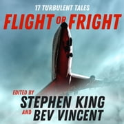 Flight or Fright - 17 Turbulent Tales Edited by Stephen King and Bev Vincent audiobook by Stephen King, Bev Vincent, Michael Lewis,...