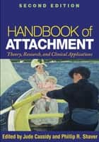 Handbook of Attachment, Second Edition ebook by Jude Cassidy, PhD,Phillip R. Shaver, PhD