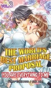 The World's Best Marriage Proposal Vol.3 (TL Manga) - You Are Everything To Me ebook by Tomy Ishikawa,Rui Aimi