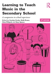 Learning to Teach Music in the Secondary School - A Companion to School Experience ebook by Carolyn Cooke,Keith Evans,Chris Philpott,Gary Spruce