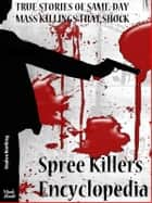 Spree Killers Encyclopedia - True stories of same day mass killings for a Kobo ebook by Stephen Worthing