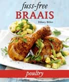 Fuss-free Braais: Poultry ebook by Hilary Biller