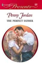 The Perfect Father ebook by Penny Jordan