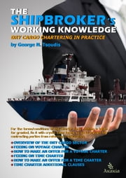 The Shipbroker's Working Knowledge: Dry Cargo Chartering in Practice ebook by George N. Tsoudis